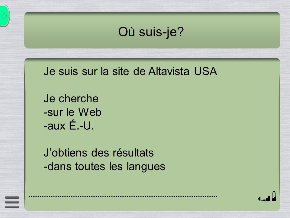 Où suis-je? Je suis sur la site de Altavista USA Je cherche -sur le Web -aux É.-U. Jobtiens des résultats -dans toutes les langues