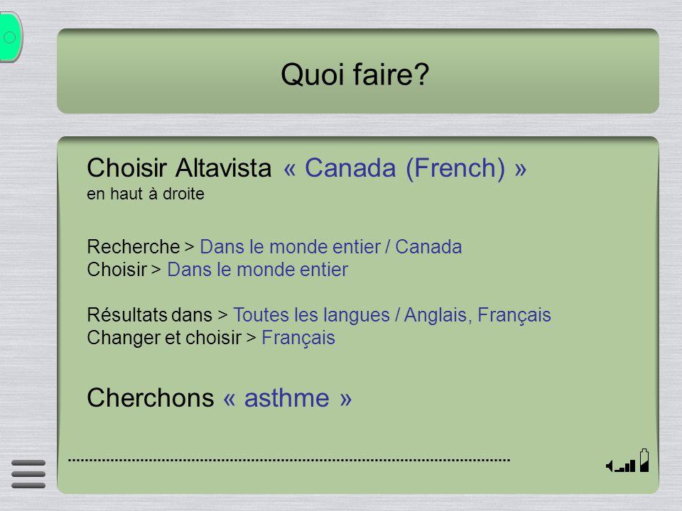 Quoi faire? Choisir Altavista « Canada (French) » en haut à droite Recherche > Dans le monde entier / Canada Choisir > Dans le monde entier Résultats