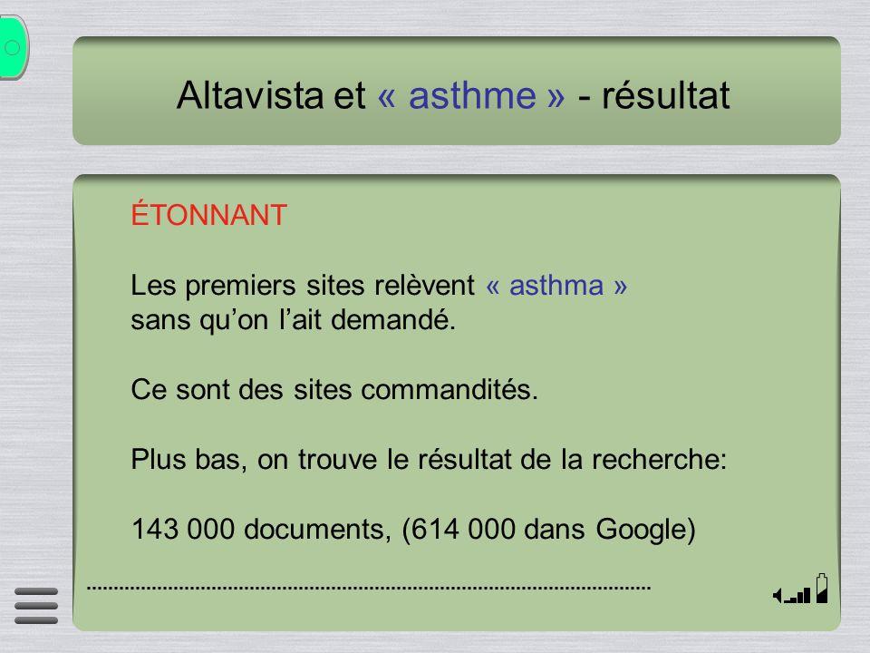 Altavista et « asthme » - résultat ÉTONNANT Les premiers sites relèvent « asthma » sans quon lait demandé. Ce sont des sites commandités. Plus bas, on