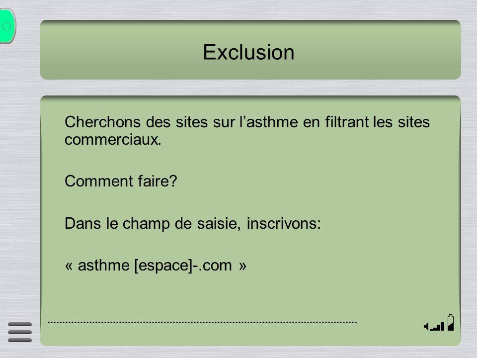 Exclusion Cherchons des sites sur lasthme en filtrant les sites commerciaux. Comment faire? Dans le champ de saisie, inscrivons: « asthme [espace]-.co