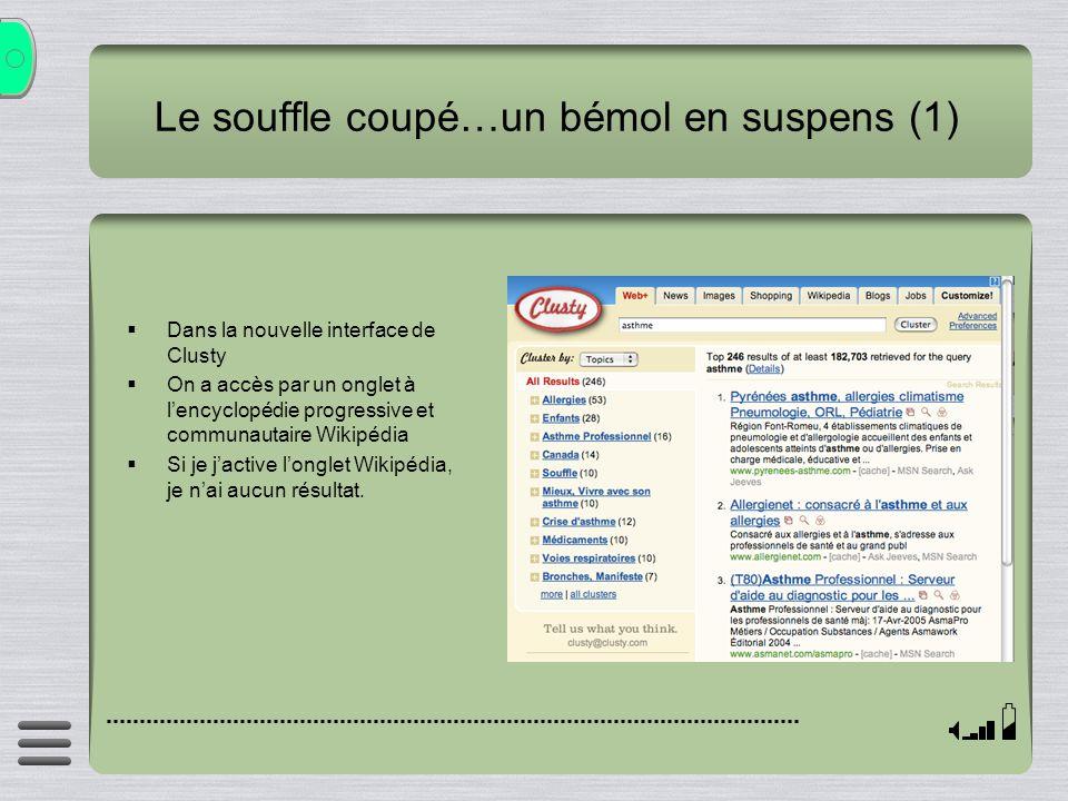 Le souffle coupé…un bémol en suspens (1) Dans la nouvelle interface de Clusty On a accès par un onglet à lencyclopédie progressive et communautaire Wi
