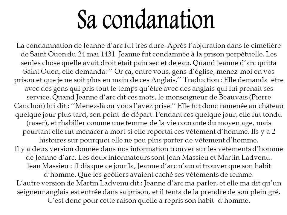 La condamnation de Jeanne darc fut très dure. Après labjuration dans le cimetière de Saint Ouen du 24 mai 1431. Jeanne fut condamnée à la prison perpé