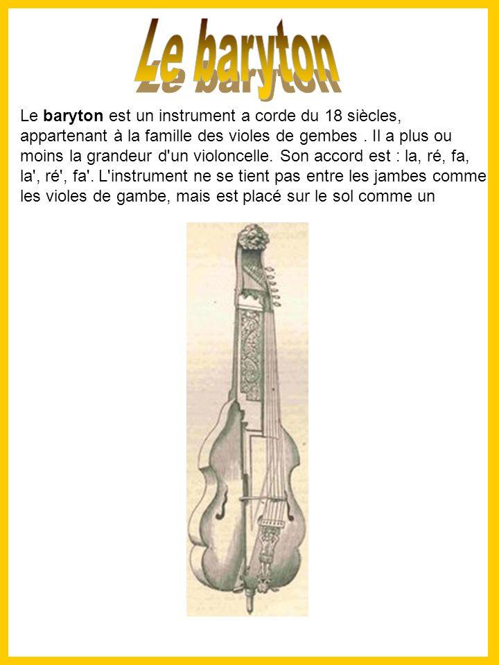 Le baryton est un instrument a corde du 18 siècles, appartenant à la famille des violes de gembes.
