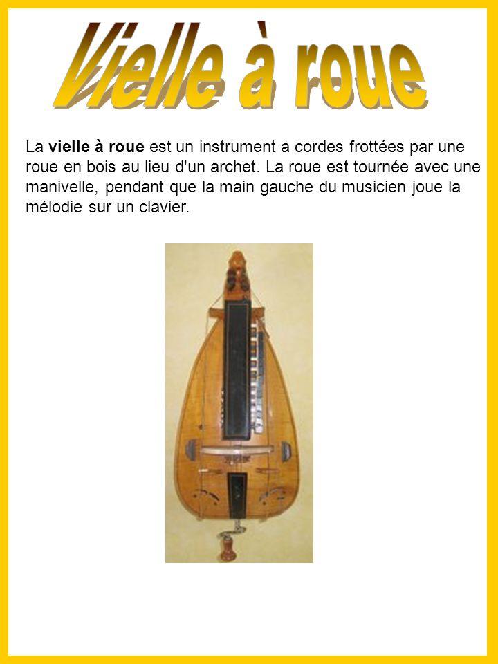 La vielle à roue est un instrument a cordes frottées par une roue en bois au lieu d un archet.