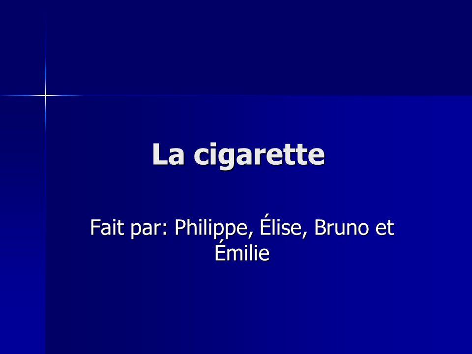 La cigarette Fait par: Philippe, Élise, Bruno et Émilie