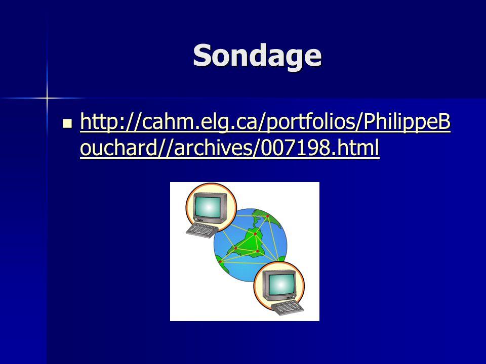 Sondage http://cahm.elg.ca/portfolios/PhilippeB ouchard//archives/007198.html http://cahm.elg.ca/portfolios/PhilippeB ouchard//archives/007198.html ht