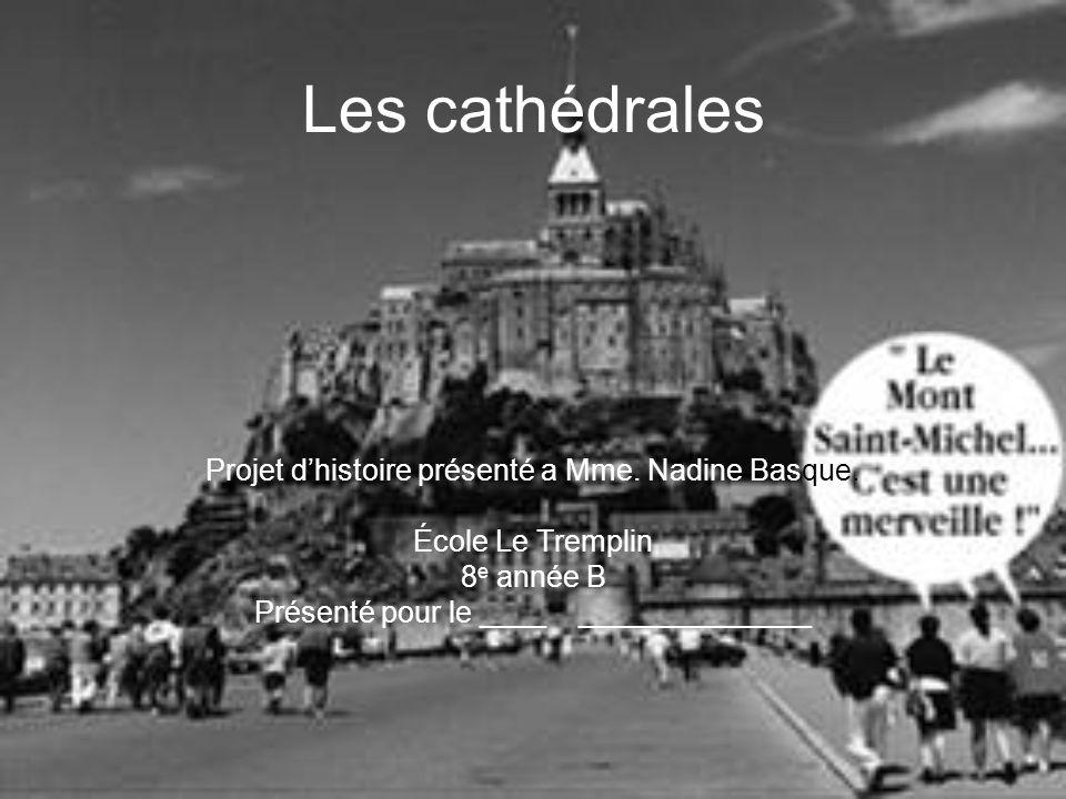 Les cathédrales Projet dhistoire présenté a Mme. Nadine Basque. École Le Tremplin 8 e année B Présenté pour le ____ ______________