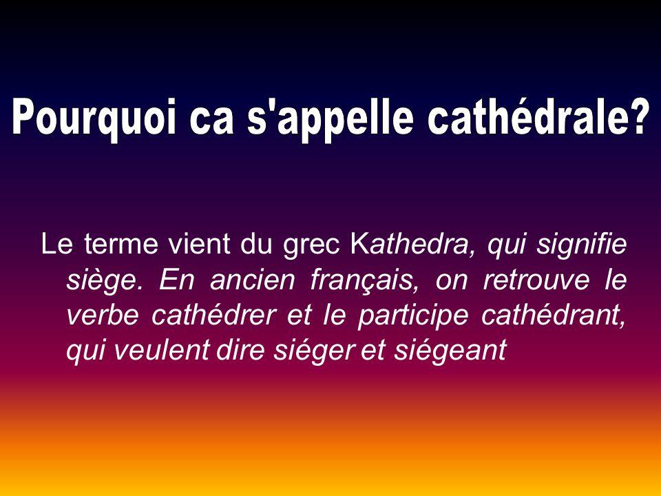Le terme vient du grec Kathedra, qui signifie siège. En ancien français, on retrouve le verbe cathédrer et le participe cathédrant, qui veulent dire s