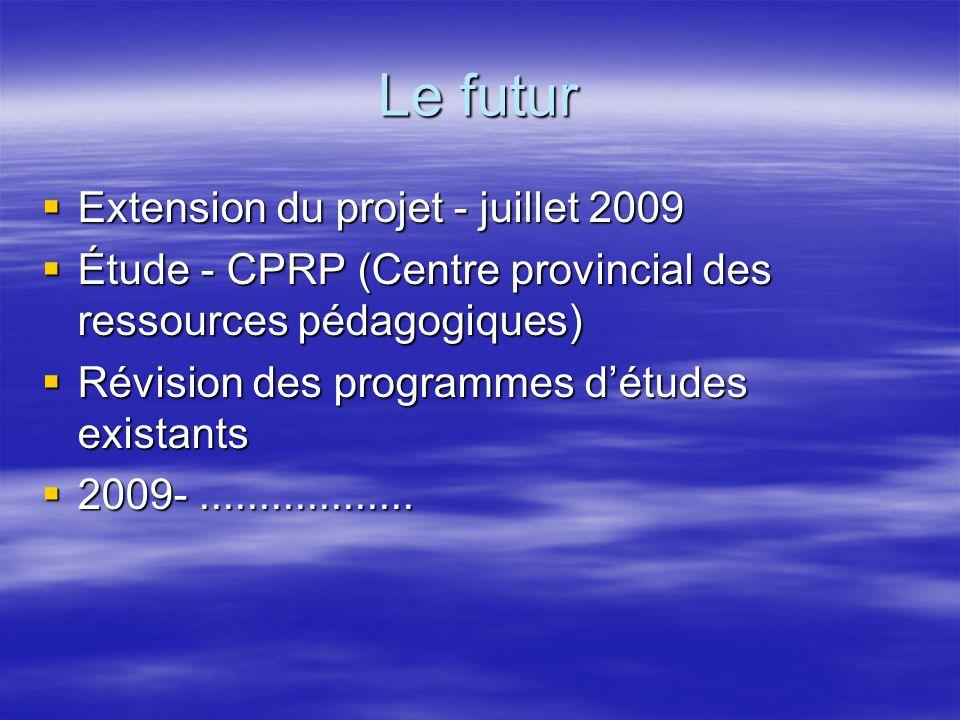 Le futur Extension du projet - juillet 2009 Extension du projet - juillet 2009 Étude - CPRP (Centre provincial des ressources pédagogiques) Étude - CP