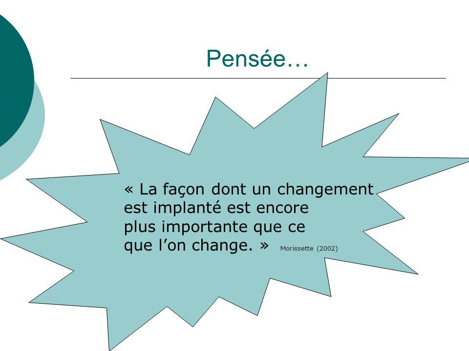 Pensée… « La façon dont un changement est implanté est encore plus importante que ce que lon change. » Morissette (2002)