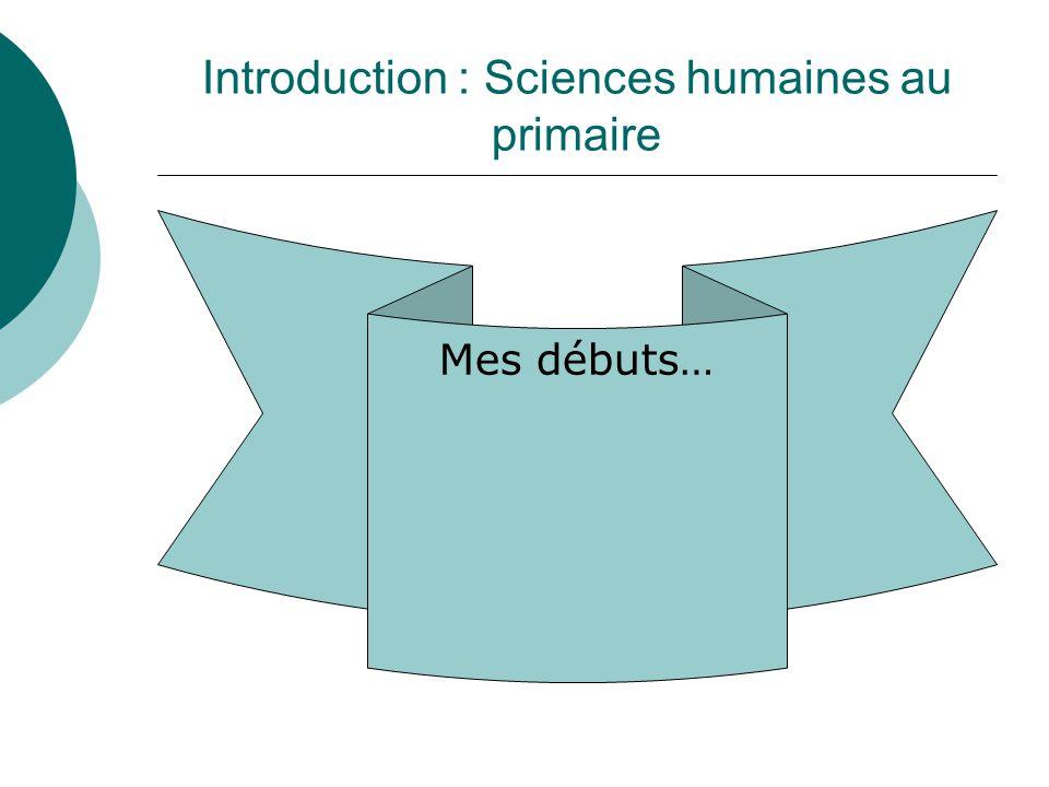 Introduction : Sciences humaines au primaire Mes débuts…