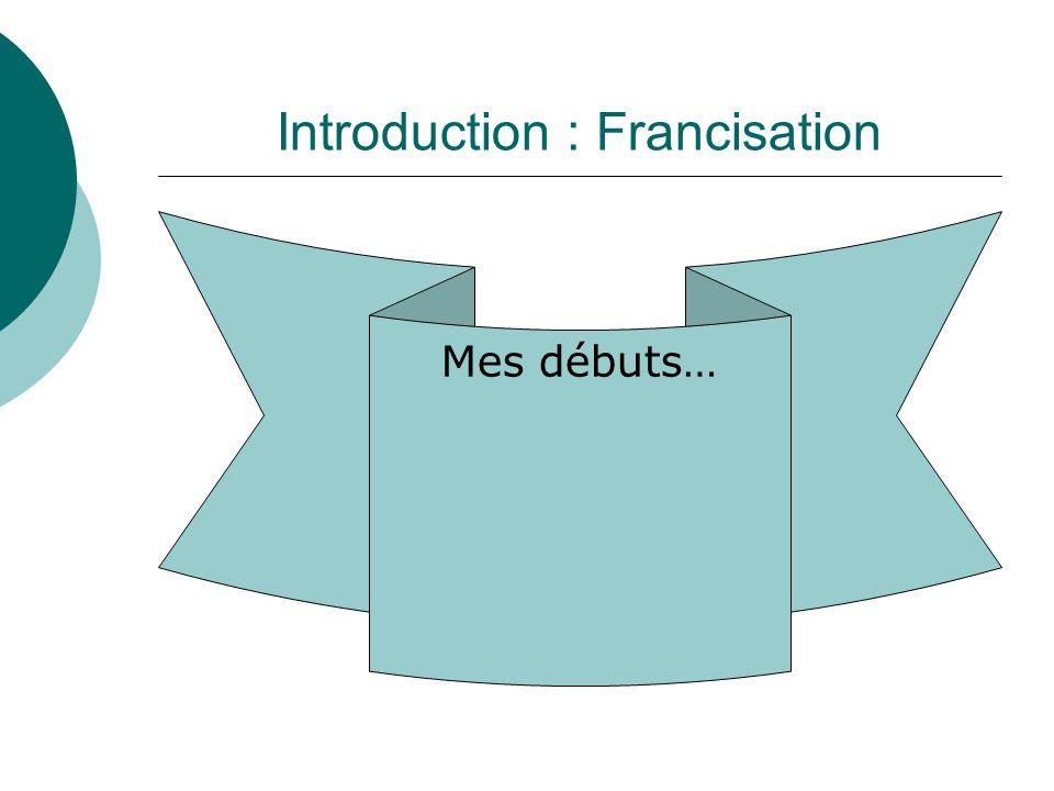 Introduction : Francisation Mes débuts…