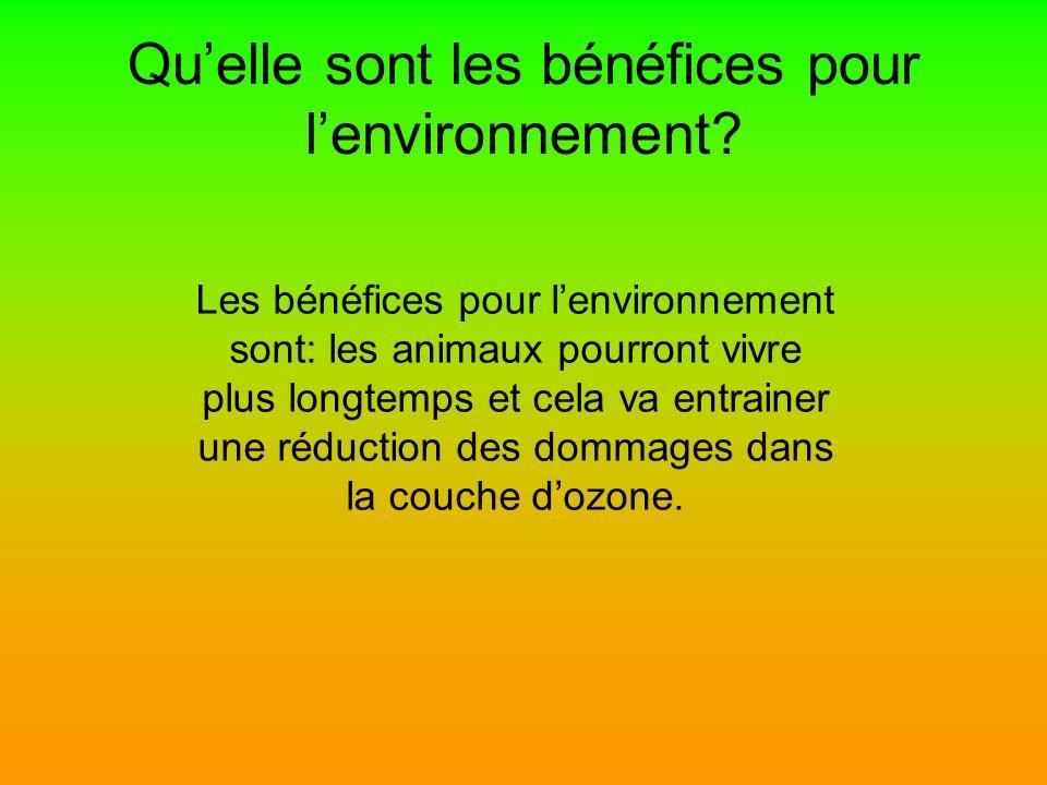 Quelle sont les bénéfices pour lenvironnement? Les bénéfices pour lenvironnement sont: les animaux pourront vivre plus longtemps et cela va entrainer