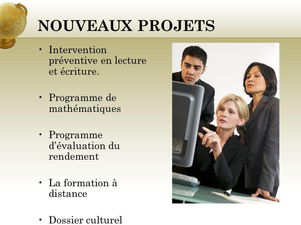 NOUVEAUX PROJETS Intervention préventive en lecture et écriture. Programme de mathématiques Programme dévaluation du rendement La formation à distance