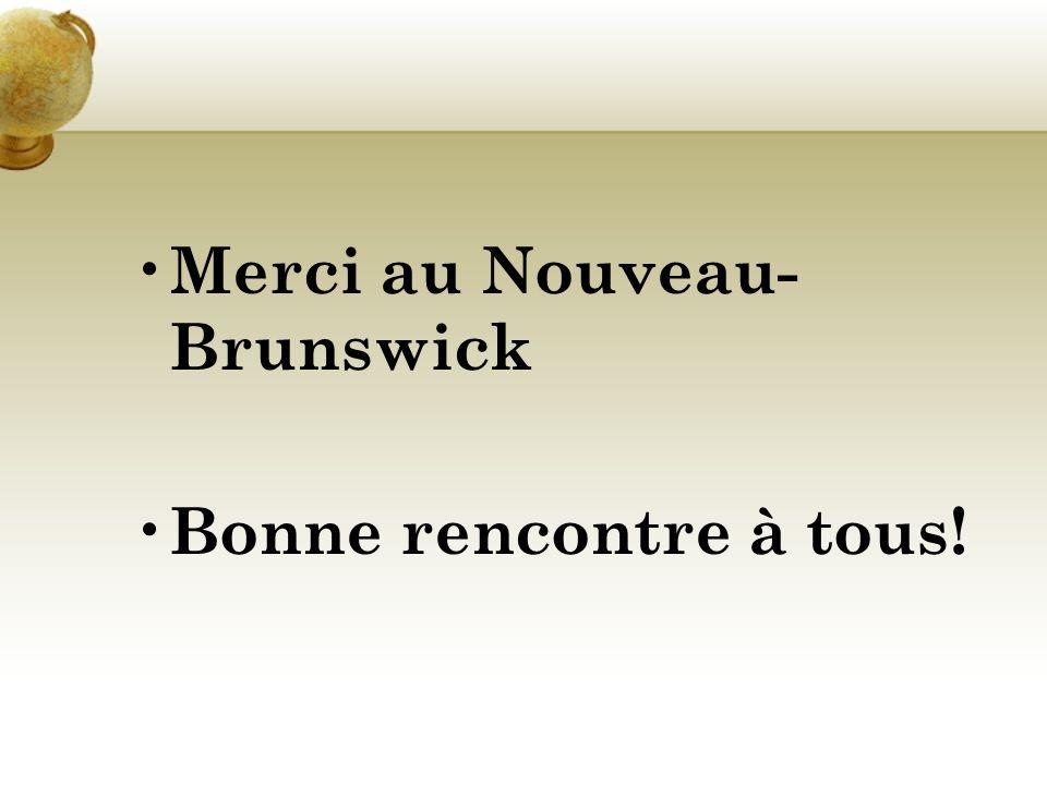 Merci au Nouveau- Brunswick Bonne rencontre à tous!