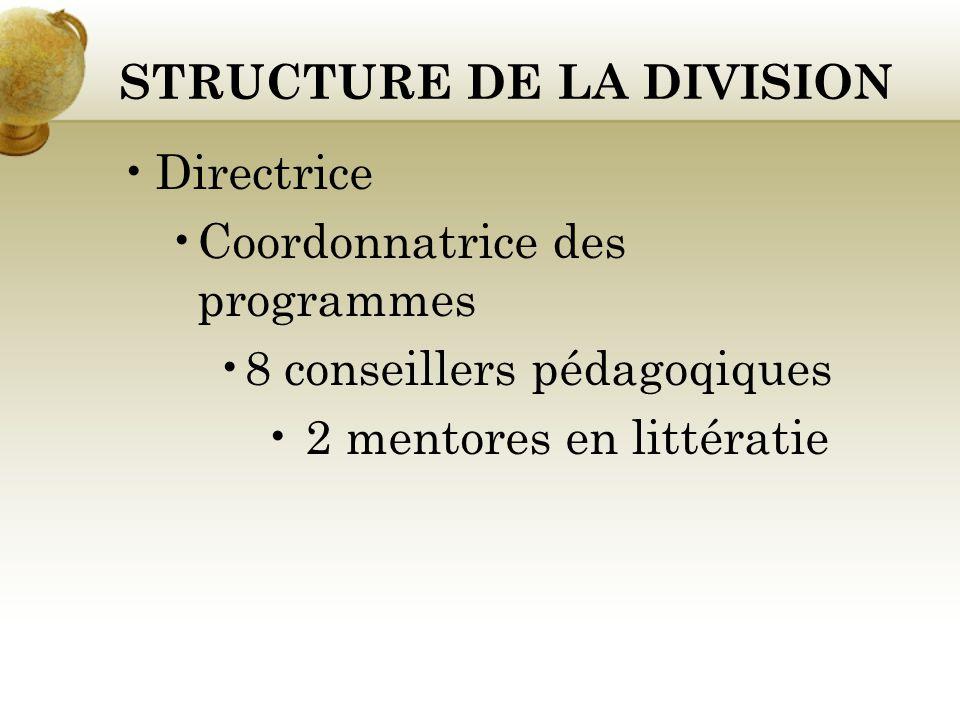 STRUCTURE DE LA DIVISION Directrice Coordonnatrice des programmes 8 conseillers pédagoqiques 2 mentores en littératie