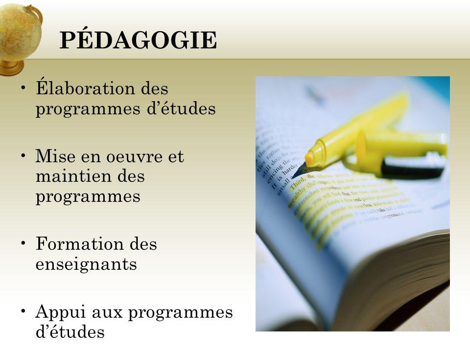 PÉDAGOGIE Élaboration des programmes détudes Mise en oeuvre et maintien des programmes Formation des enseignants Appui aux programmes détudes