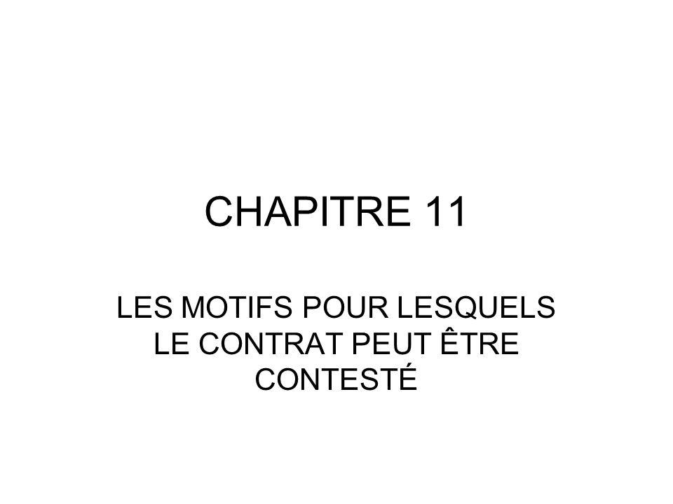 CHAPITRE 11 LES MOTIFS POUR LESQUELS LE CONTRAT PEUT ÊTRE CONTESTÉ