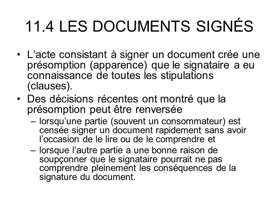 11.4 LES DOCUMENTS SIGNÉS Lacte consistant à signer un document crée une présomption (apparence) que le signataire a eu connaissance de toutes les stipulations (clauses).