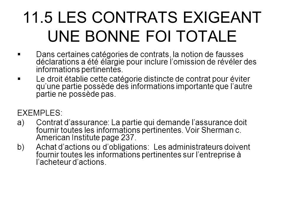 11.5 LES CONTRATS EXIGEANT UNE BONNE FOI TOTALE Dans certaines catégories de contrats, la notion de fausses déclarations a été élargie pour inclure lomission de révéler des informations pertinentes.