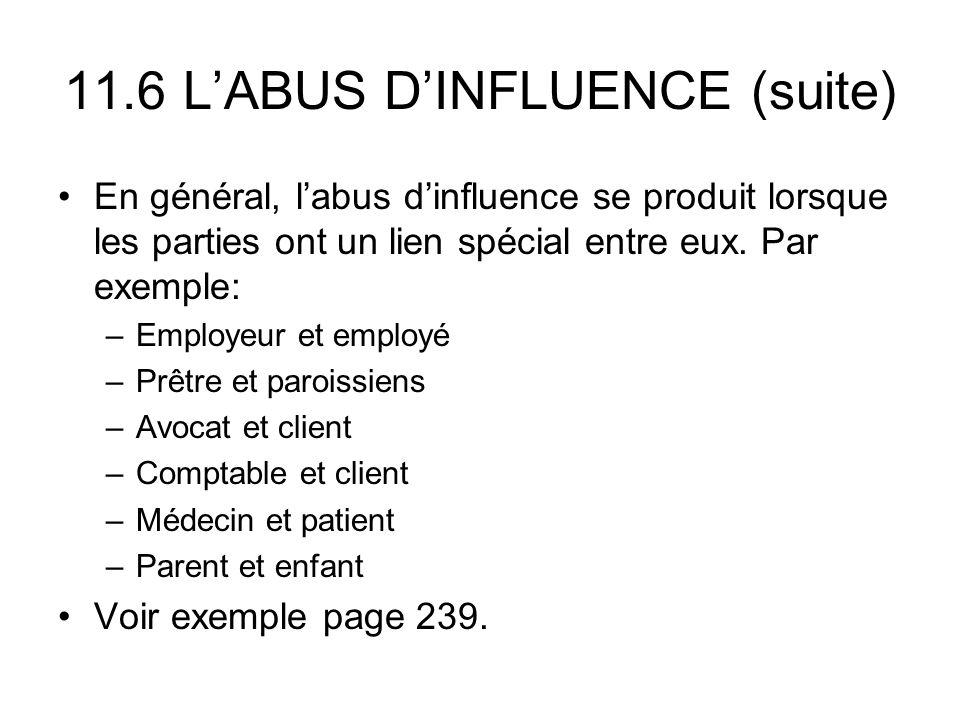 11.6 LABUS DINFLUENCE (suite) En général, labus dinfluence se produit lorsque les parties ont un lien spécial entre eux. Par exemple: –Employeur et em