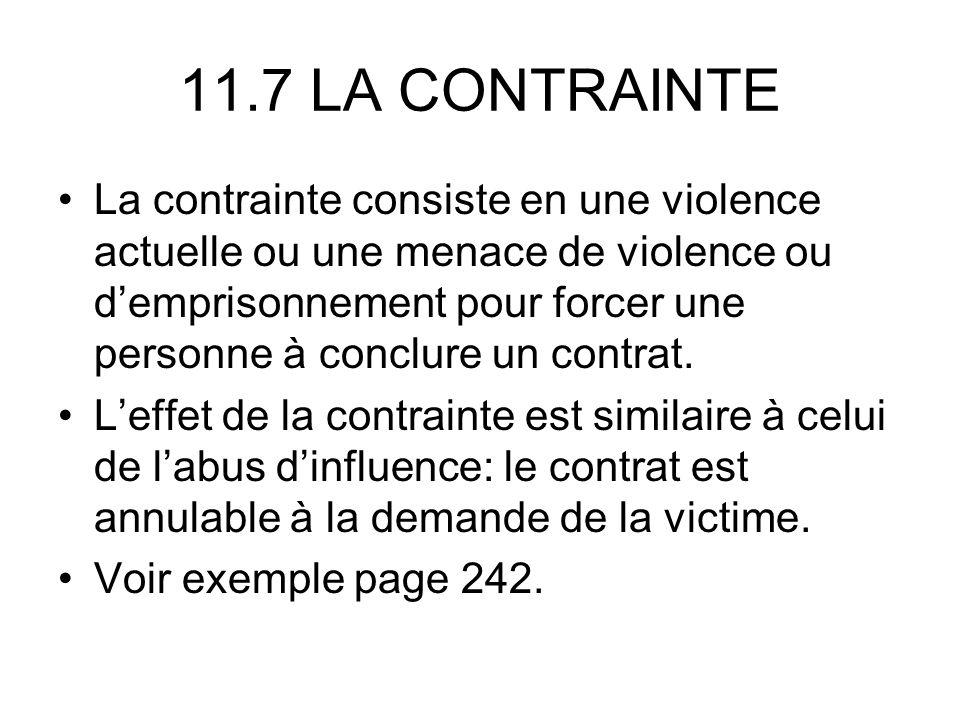 11.7 LA CONTRAINTE La contrainte consiste en une violence actuelle ou une menace de violence ou demprisonnement pour forcer une personne à conclure un contrat.