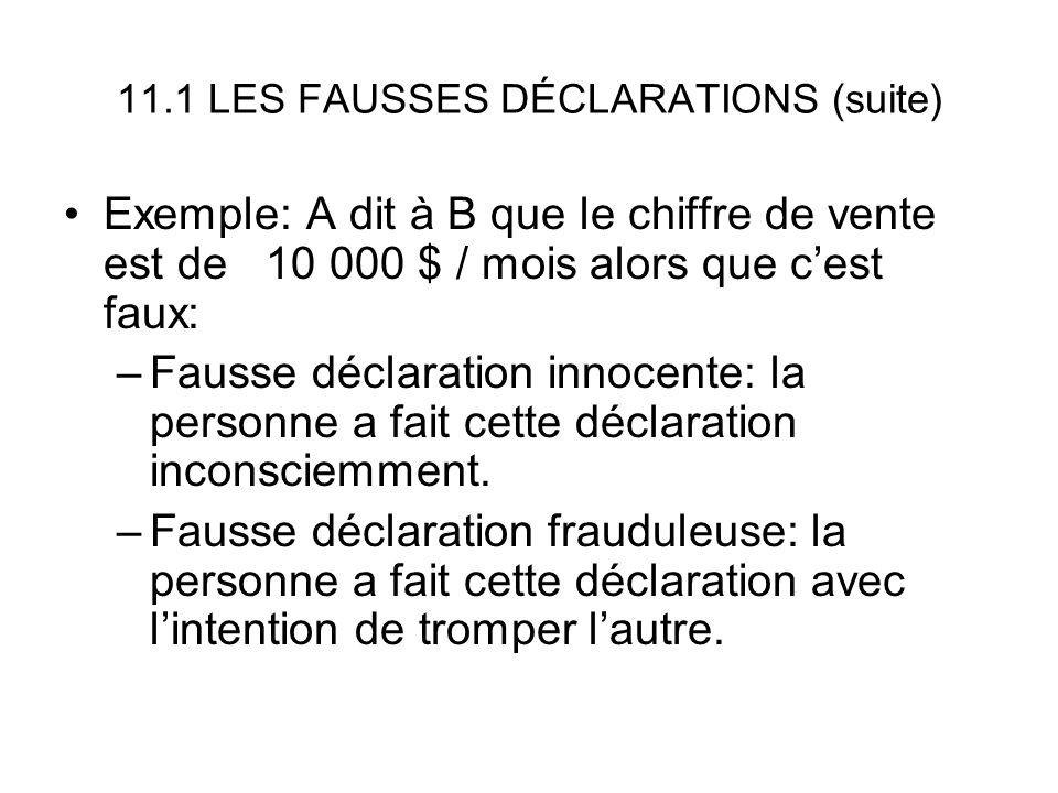 11.1 LES FAUSSES DÉCLARATIONS (suite) Une déclaration fausse innocente doit être dévoilée si celui qui la fait sen aperçoit sinon elle devient frauduleuse.