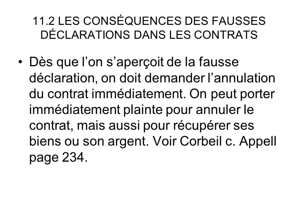 11.2 LES CONSÉQUENCES DES FAUSSES DÉCLARATIONS DANS LES CONTRATS Dès que lon saperçoit de la fausse déclaration, on doit demander lannulation du contr
