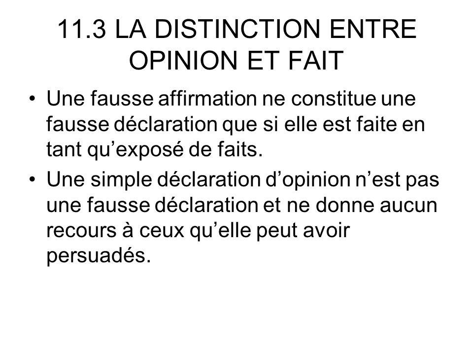 11.3 LA DISTINCTION ENTRE OPINION ET FAIT Une fausse affirmation ne constitue une fausse déclaration que si elle est faite en tant quexposé de faits.
