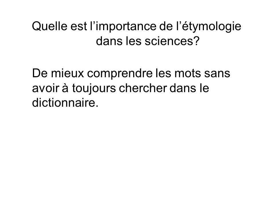 Quelle est limportance de létymologie dans les sciences? De mieux comprendre les mots sans avoir à toujours chercher dans le dictionnaire.