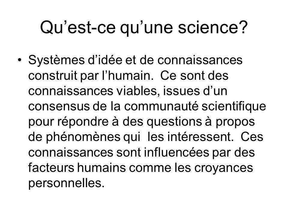 Quest-ce quune science? Systèmes didée et de connaissances construit par lhumain. Ce sont des connaissances viables, issues dun consensus de la commun