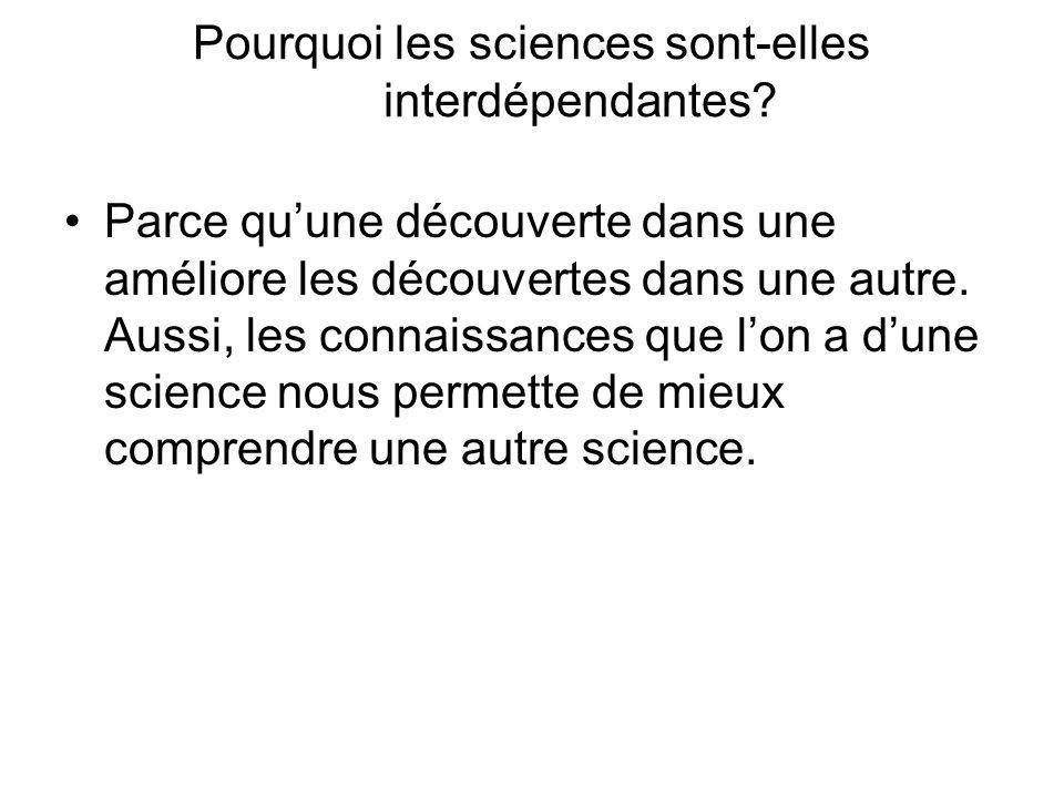 Pourquoi les sciences sont-elles interdépendantes? Parce quune découverte dans une améliore les découvertes dans une autre. Aussi, les connaissances q