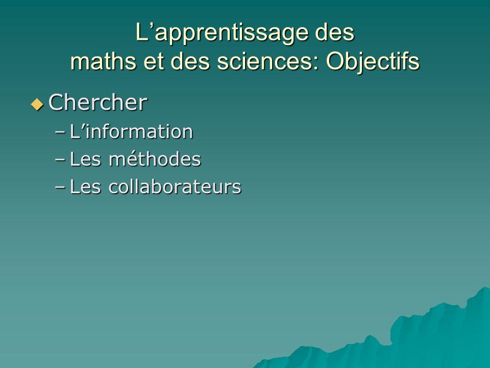 Lapprentissage des maths et des sciences: Objectifs Chercher Chercher –Linformation –Les méthodes –Les collaborateurs