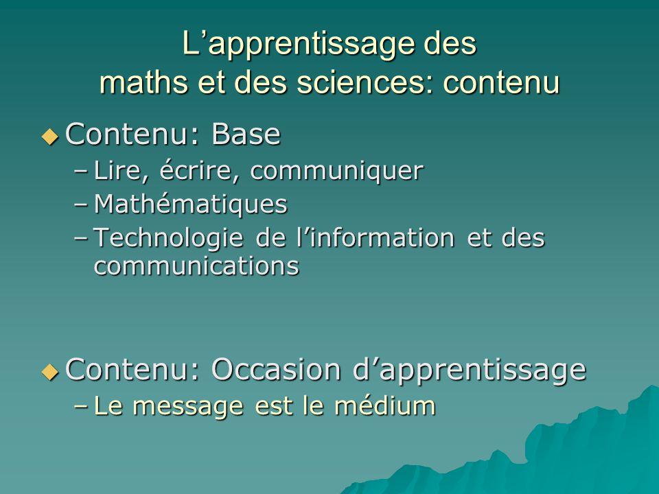 Lapprentissage des maths et des sciences: contenu Contenu: Base Contenu: Base –Lire, écrire, communiquer –Mathématiques –Technologie de linformation e