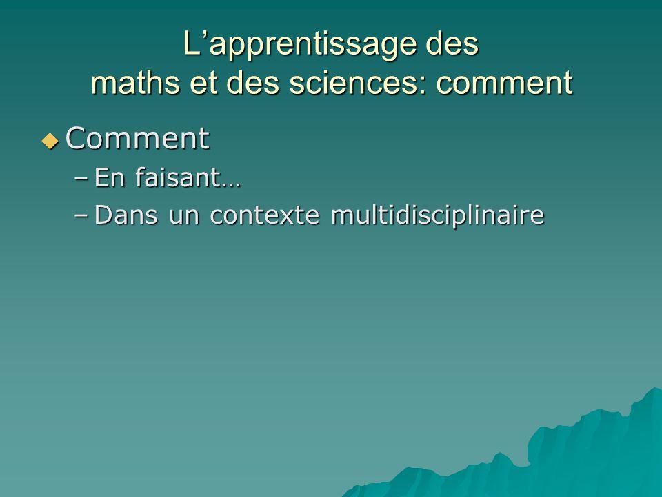 Lapprentissage des maths et des sciences: comment Comment Comment –En faisant… –Dans un contexte multidisciplinaire