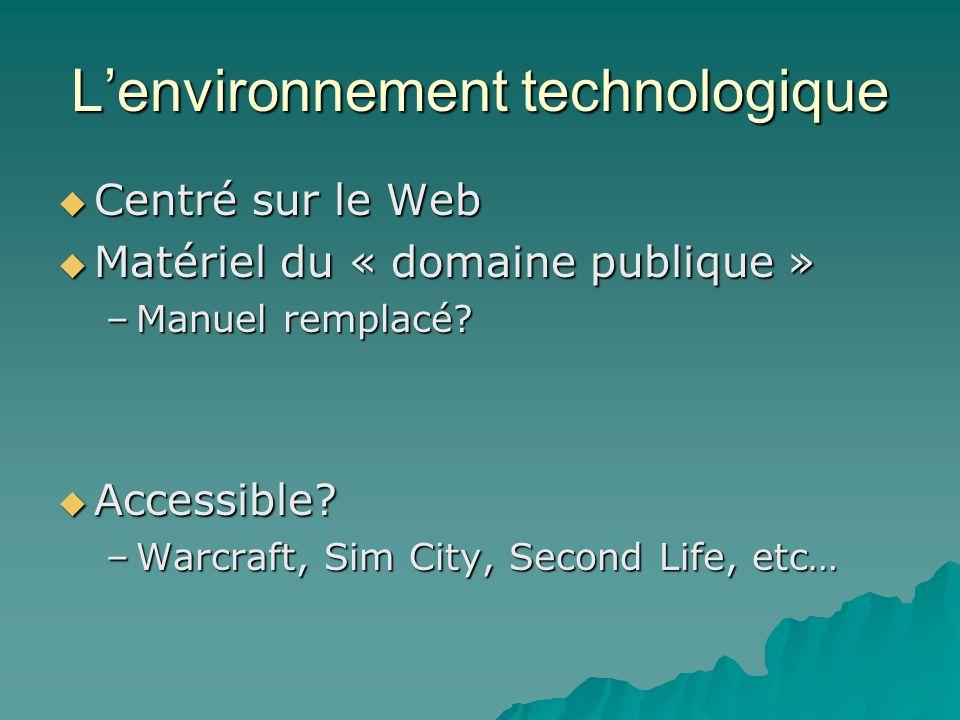 Lenvironnement technologique Centré sur le Web Centré sur le Web Matériel du « domaine publique » Matériel du « domaine publique » –Manuel remplacé.