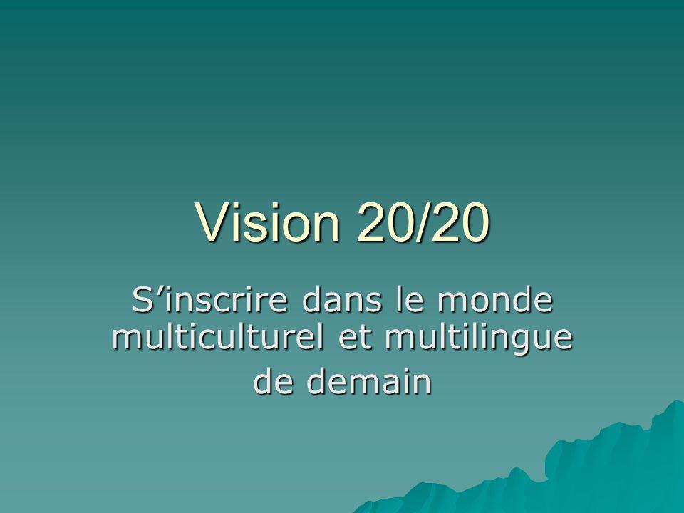 Vision 20/20 Sinscrire dans le monde multiculturel et multilingue de demain