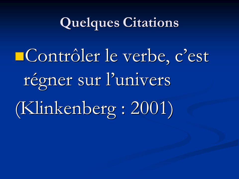 Quelques Citations Contrôler le verbe, cest régner sur lunivers Contrôler le verbe, cest régner sur lunivers (Klinkenberg : 2001)