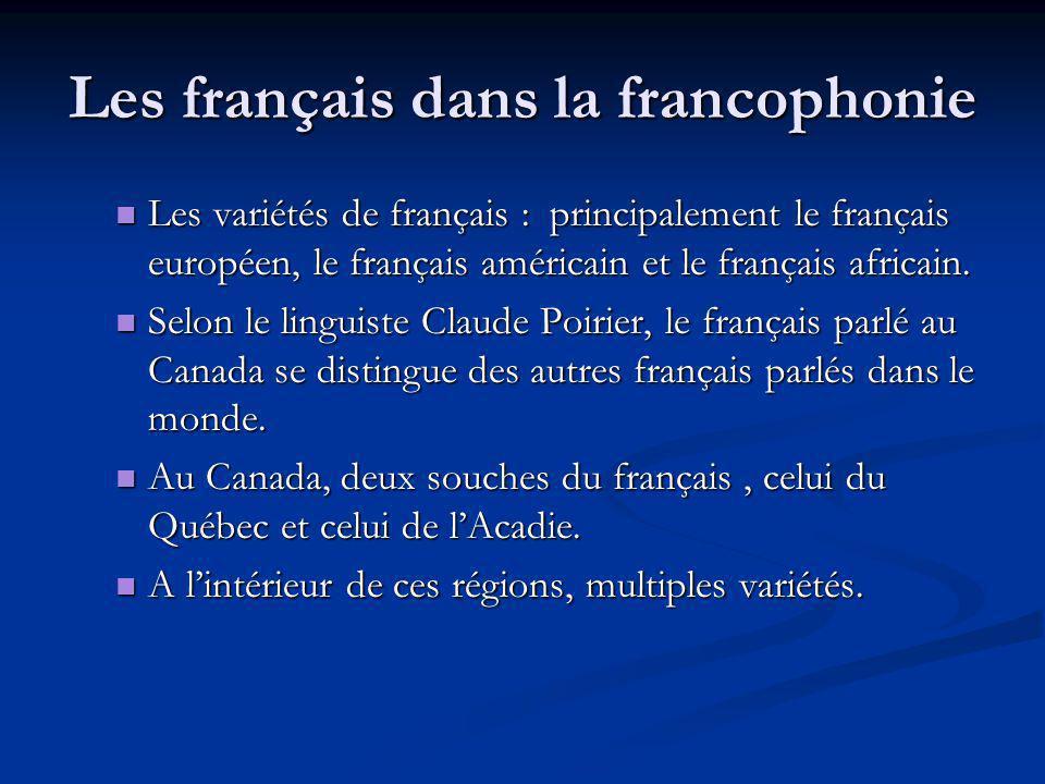 Les français dans la francophonie Les variétés de français : principalement le français européen, le français américain et le français africain. Les v