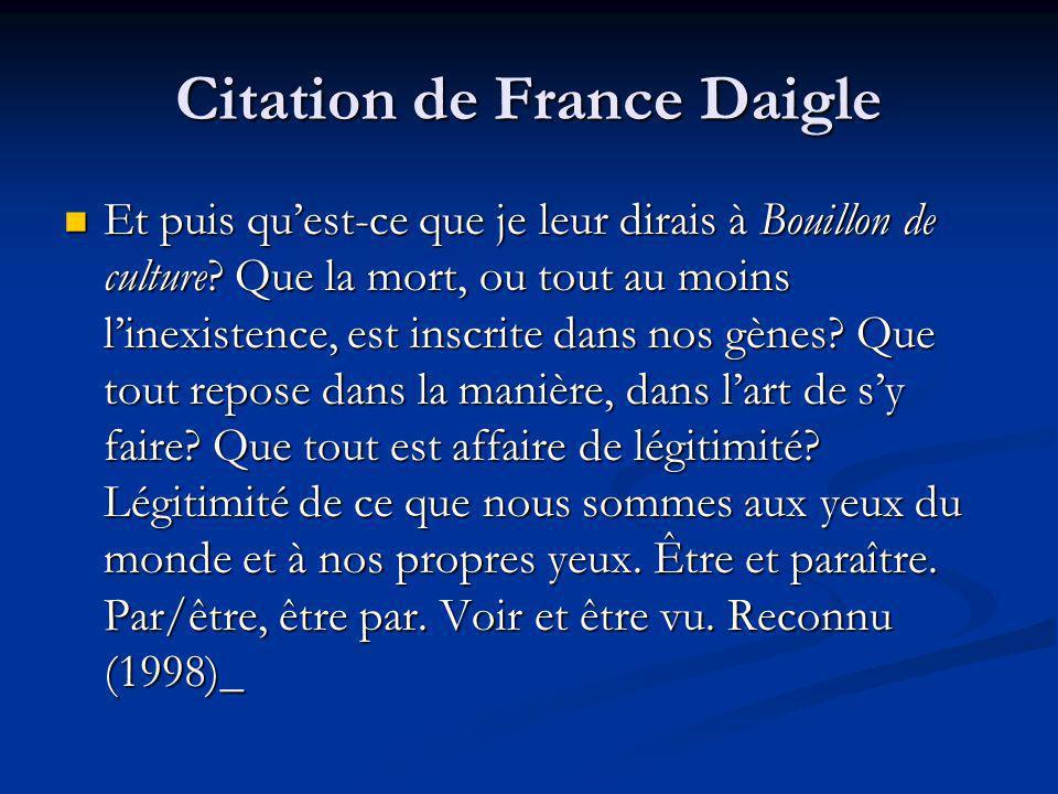 Citation de France Daigle Et puis quest-ce que je leur dirais à Bouillon de culture? Que la mort, ou tout au moins linexistence, est inscrite dans nos