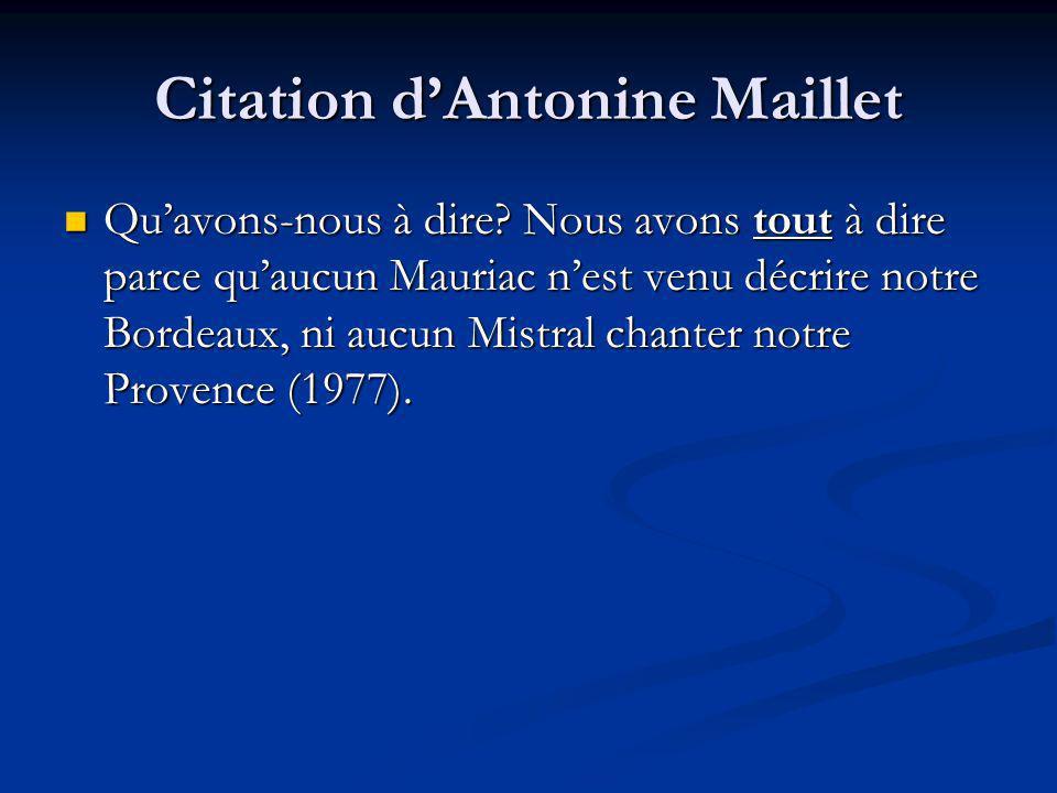 Citation dAntonine Maillet Quavons-nous à dire? Nous avons tout à dire parce quaucun Mauriac nest venu décrire notre Bordeaux, ni aucun Mistral chante