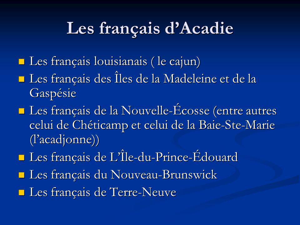 Les français dAcadie Les français louisianais ( le cajun) Les français louisianais ( le cajun) Les français des Îles de la Madeleine et de la Gaspésie