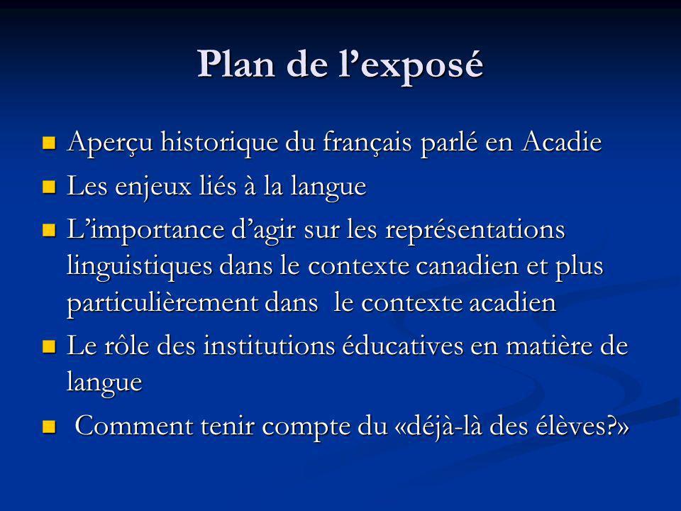 Plan de lexposé Aperçu historique du français parlé en Acadie Aperçu historique du français parlé en Acadie Les enjeux liés à la langue Les enjeux lié