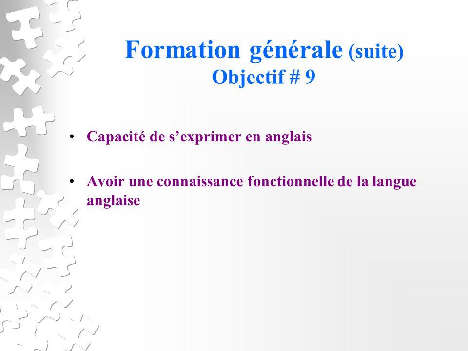Formation générale (suite) Objectif # 9 Capacité de sexprimer en anglais Avoir une connaissance fonctionnelle de la langue anglaise