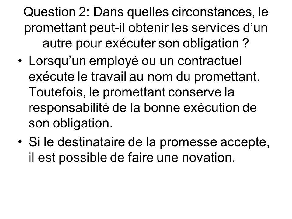 Question 2: Dans quelles circonstances, le promettant peut-il obtenir les services dun autre pour exécuter son obligation ? Lorsquun employé ou un con