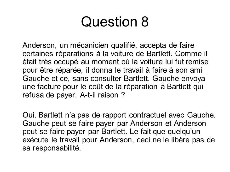 Question 8 Anderson, un mécanicien qualifié, accepta de faire certaines réparations à la voiture de Bartlett. Comme il était très occupé au moment où