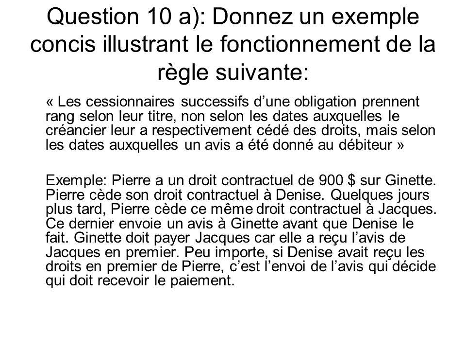 Question 10 a): Donnez un exemple concis illustrant le fonctionnement de la règle suivante: « Les cessionnaires successifs dune obligation prennent ra