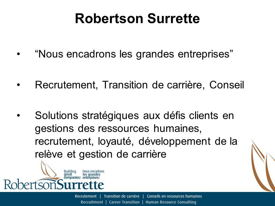 Robertson Surrette Nous encadrons les grandes entreprises Recrutement, Transition de carrière, Conseil Solutions stratégiques aux défis clients en gestions des ressources humaines, recrutement, loyauté, développement de la relève et gestion de carrière