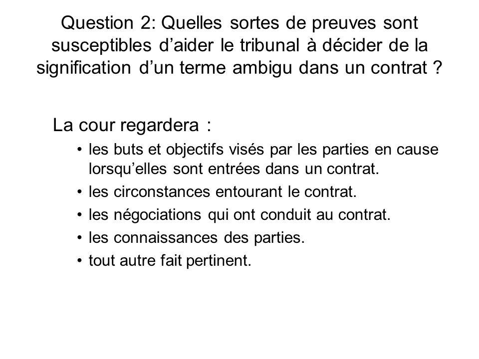 Question 2: Quelles sortes de preuves sont susceptibles daider le tribunal à décider de la signification dun terme ambigu dans un contrat ? La cour re