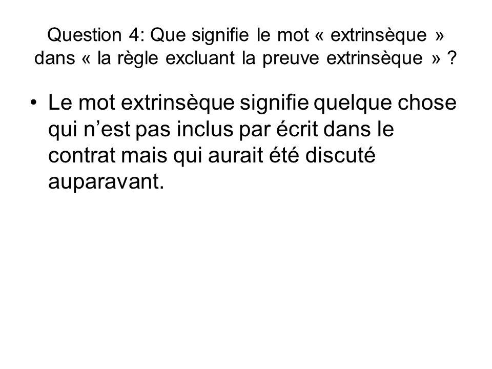 Question 4: Que signifie le mot « extrinsèque » dans « la règle excluant la preuve extrinsèque » ? Le mot extrinsèque signifie quelque chose qui nest